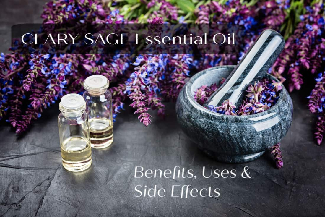 Clary Sage Essential Oil Benefits Uses And Side Effects